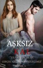 AŞKSIZ KAL  by keynes_s