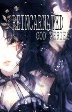 Reincarnated: God series by MissYawn12