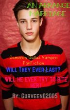 An Arranged Marriage (Cameron Dallas Vampire FanFic) by GurveenD2005