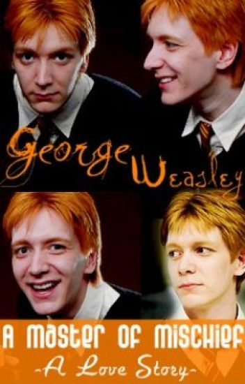 A Master Of Mischief ~ George Weasley Love Story ~ Book 1