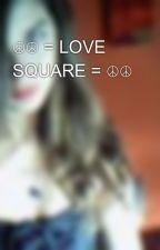 ☮☮ = LOVE SQUARE = ☮☮  by Rosetta