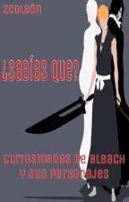 ¿Sabías que? Curiosidades de Bleach y sus personajes by ZCDLeon