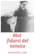 Mai Fidarsi del Nemico (Dramione) by LazySoul_EFP