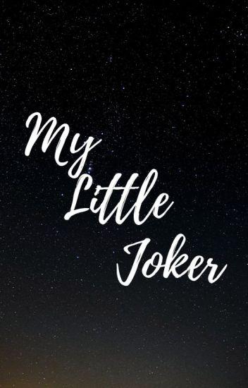 My Little Joker (The Joker, Suicide Squad Fanfic) (EDITING)