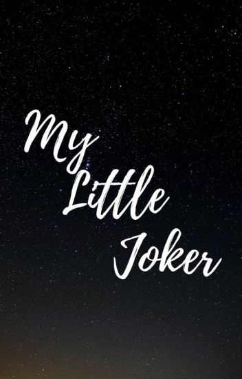 My Little Joker (The Joker, Suicide Squad Fanfic) (EDITING)