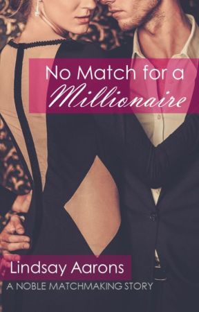 No Match for a Millionaire (Noble Matchmaking Series #1) by LindsayAarons
