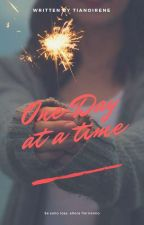 One Day At A Time || #Wattys2016 by tianoirene