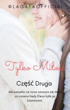 Tylko Miłość [Book Two]✔ by LaGataOfficial