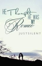 He Thought He Was My Romeo (Discontinued) by JustSilent