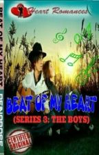BEAT OF MY HEART (SERIES 3: THE BOYS) BY: REINAROSE by HeartRomances