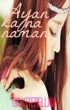 Dsstrllna: Ayan Ka Na Naman (OS) by deezastre