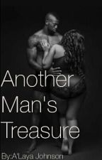 Another Man's Treasure|Editing|ONHOLD| by Loveee4Lyfe