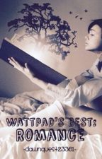 Wattpad's Best: Romance by DawnQuest23361