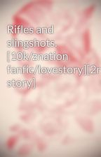Rifles and slingshots. [10k/znation fanfic/lovestory][2nd story] by clearlyweird