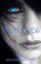 Blue Eyes by JohnTheWriter0916