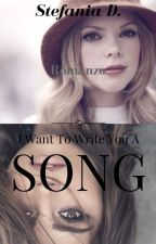 I Want to Write You A Song by Steffy990