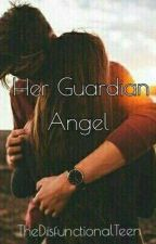 Her Guardian Angel (Under Editing)  by TheDisfunctionalTeen