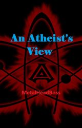 An Atheist's View by MetalHeadBoss