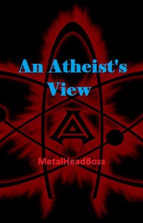 An Atheist's View by MetalHeadBoss