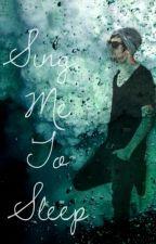 Sing Me To Sleep (An ATL fanfic) by AyeAyeAlexander