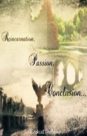 Reincarnation, Passion, Conclusion... (BoyXBoy) ON HOLD by EzekielTheNeko
