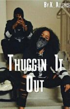Thuggin It Out (Editing) by OG_Honesty