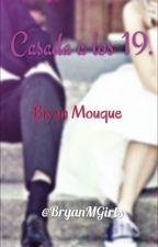 Casada a los 19. || Bryan Mouque || by BryanMGirls