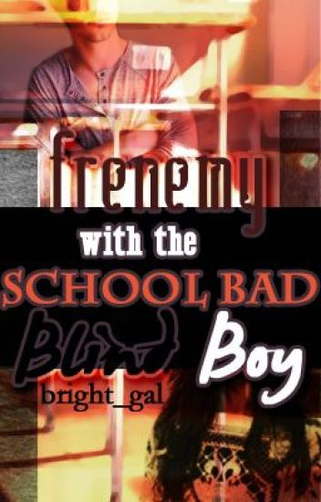 Frenemy With The School Bad Blind Boy... [ Completed and undergoing major reconstruction]