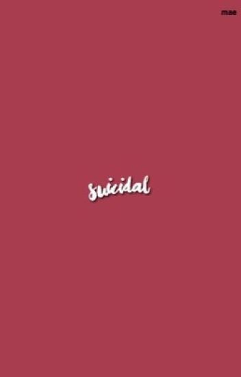 suicidal.