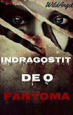 Indragostit de o fantoma by WildAngel3