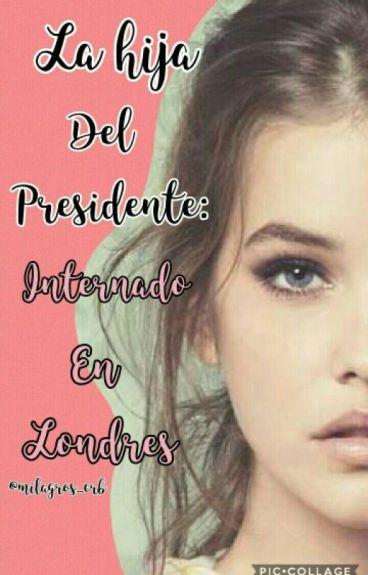 La hija del presidente : Internado en Londres
