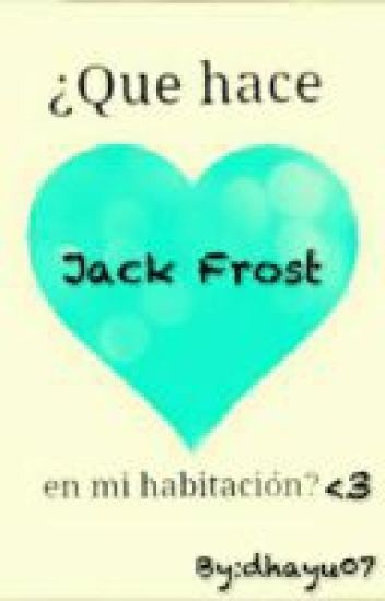 ¿Que Hace Jack Frost En Mi Habitación?