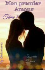 Mon premier amour Tome 1 - Laisse moi t'aimer ( EN PAUSE )  by libelulecisou