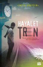 Hayalet Tren(KİTAP OLDU) by carpediemkitap