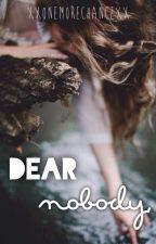 Dear Nobody by XxOneMoreChancexX