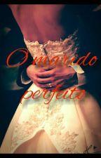 O Marido Perfeito by luiza_eduarda13