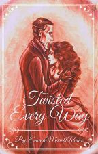Twisted Every Way(Phantom Of The Opera Fic)  by EmmaMarchAdams
