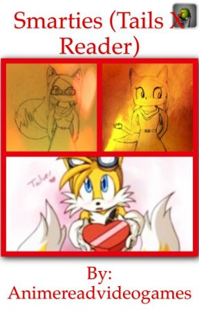 Smarties (Tails X Reader) by Animereadvideogames