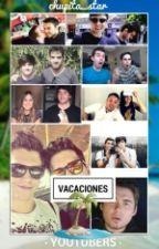 Vacaciones de yotubers(cancelada) by Chupi_Star