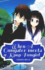 When a Gangster Meets A KPOP Fangirl [REVISE]  by YourGhostWriter