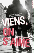 Viens, on s'aime (SOUS CONTRAT D'ÉDITION) by blunicorn05