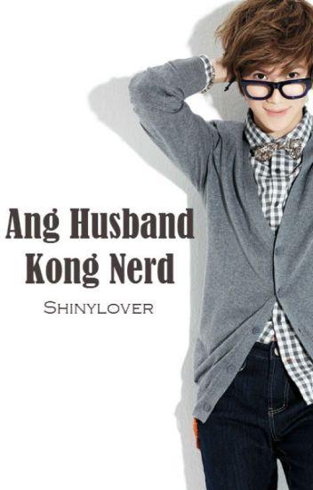 Ang Husband Kong Nerd -COMPLETED-