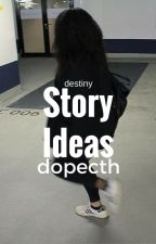 Story Ideas  by dopecth