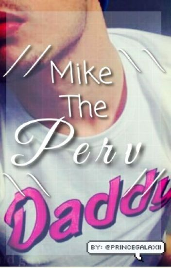 Mike The Perv ~ (Mike(perv!) X Reader) -(COMPLETED) WTF BOOK