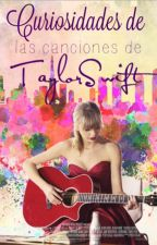 Curiosidades de  las canciones de Taylor Swift ® by xmarietsx