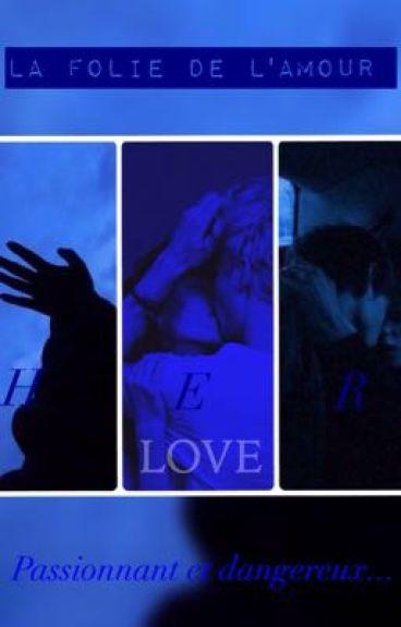 La folie de l'amour [TERMINÉ ET EN CORRECTION]