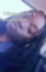 Hikaru x kaoru yaoi lemon by OHSHCFan4ever