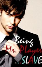 Being Mr. Player's Slave by OnceUponABook