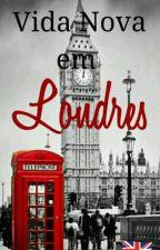 Vida Nova em Londres [NÃO REVISADO] by DanieleAndrade_