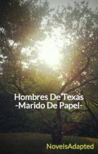 """Hombres De Texas -Marido De Papel- """"TERMINADA"""" by NovelsAdapted"""